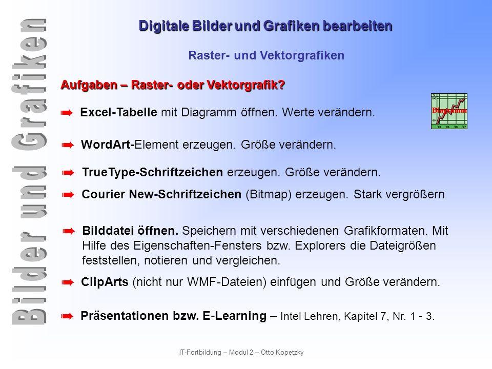 Digitale Bilder und Grafiken bearbeiten IT-Fortbildung – Modul 2 – Otto Kopetzky Raster- und Vektorgrafiken Aufgaben – Raster- oder Vektorgrafik? Exce
