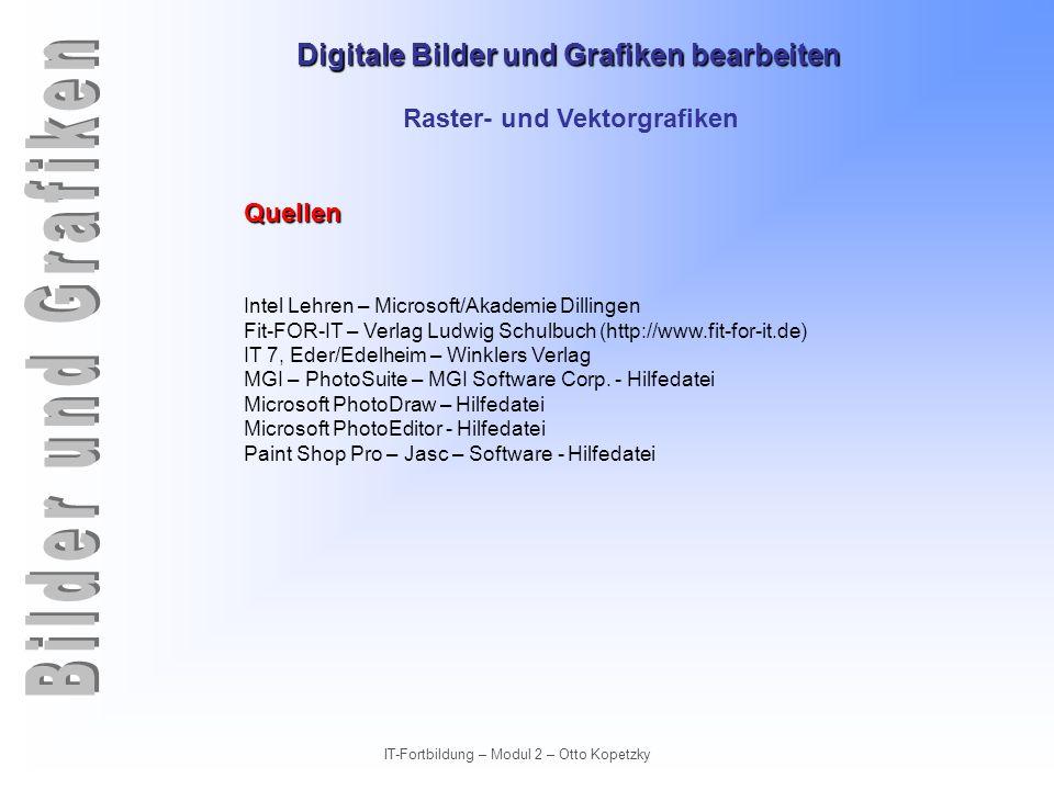 Digitale Bilder und Grafiken bearbeiten IT-Fortbildung – Modul 2 – Otto Kopetzky Raster- und Vektorgrafiken Quellen Intel Lehren – Microsoft/Akademie