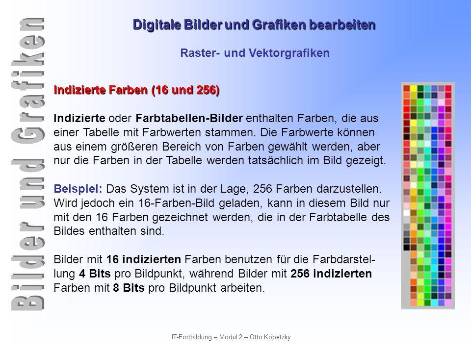 Digitale Bilder und Grafiken bearbeiten IT-Fortbildung – Modul 2 – Otto Kopetzky Raster- und Vektorgrafiken True Color (16,7 Millionen) Echtfarben-Bilder Echtfarben-Bilder verwenden Abstufungen von Rot, Grün und Blau zur Farbdarstellung.