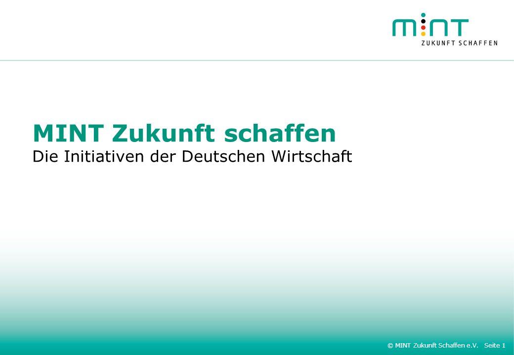© MINT Zukunft Schaffen e.V. Seite 1 MINT Zukunft schaffen Die Initiativen der Deutschen Wirtschaft