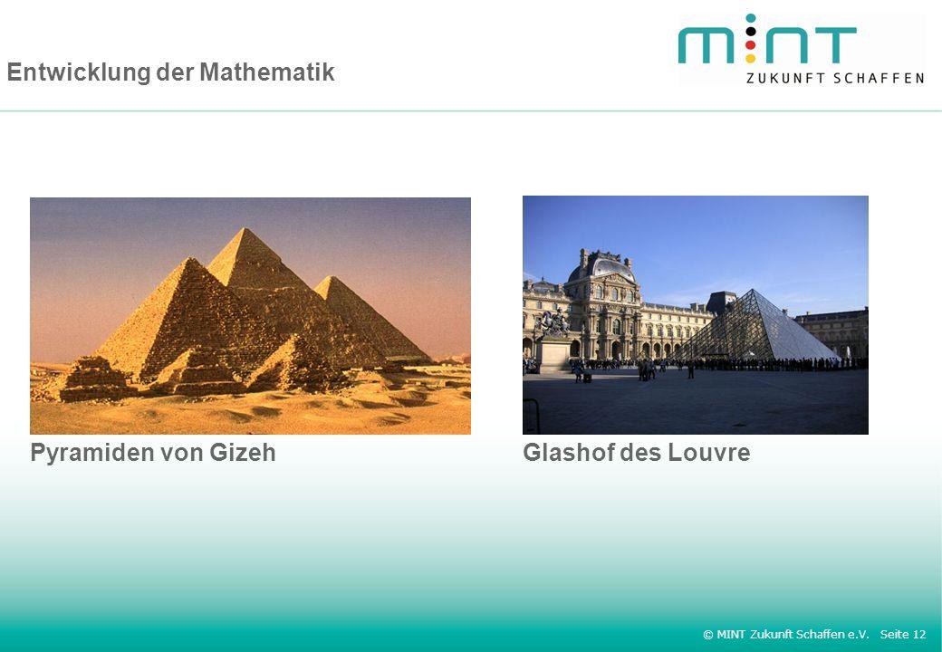 © MINT Zukunft Schaffen e.V. Seite 12 Entwicklung der Mathematik Pyramiden von GizehGlashof des Louvre