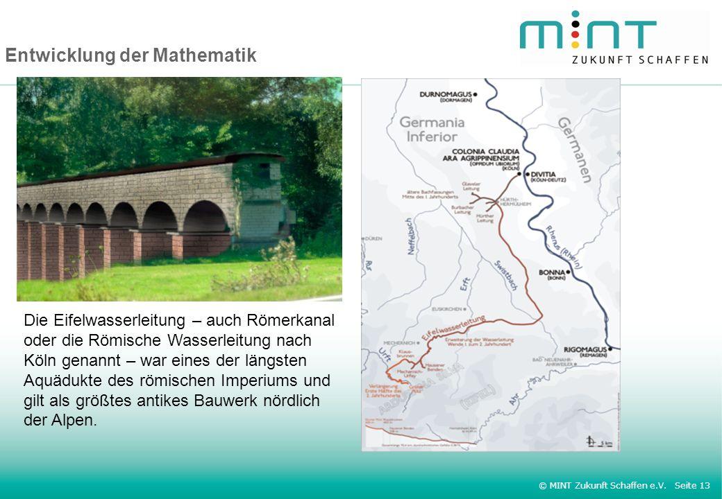 © MINT Zukunft Schaffen e.V. Seite 13 Entwicklung der Mathematik Die Eifelwasserleitung – auch Römerkanal oder die Römische Wasserleitung nach Köln ge