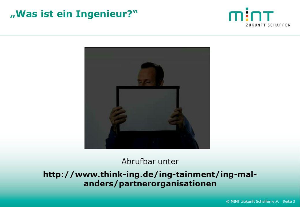 © MINT Zukunft Schaffen e.V. Seite 3 Abrufbar unter http://www.think-ing.de/ing-tainment/ing-mal- anders/partnerorganisationen Was ist ein Ingenieur?