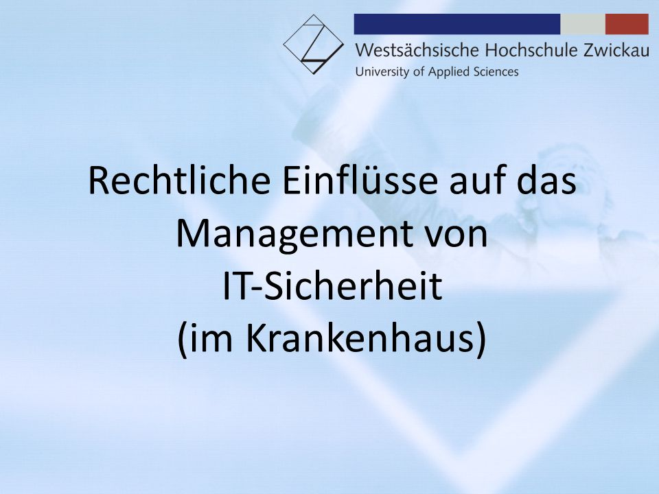 Rechtliche Einflüsse auf das Management von ITSicherheit (im Krankenhaus)