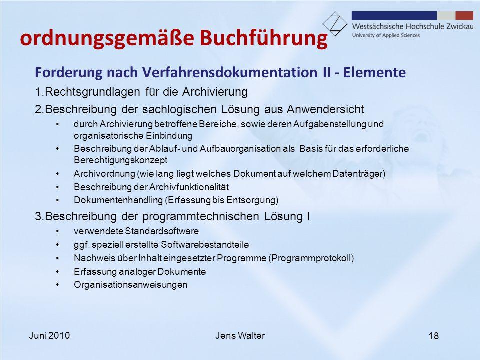 18 ordnungsgemäße Buchführung Forderung nach Verfahrensdokumentation II - Elemente 1.Rechtsgrundlagen für die Archivierung 2.Beschreibung der sachlogi