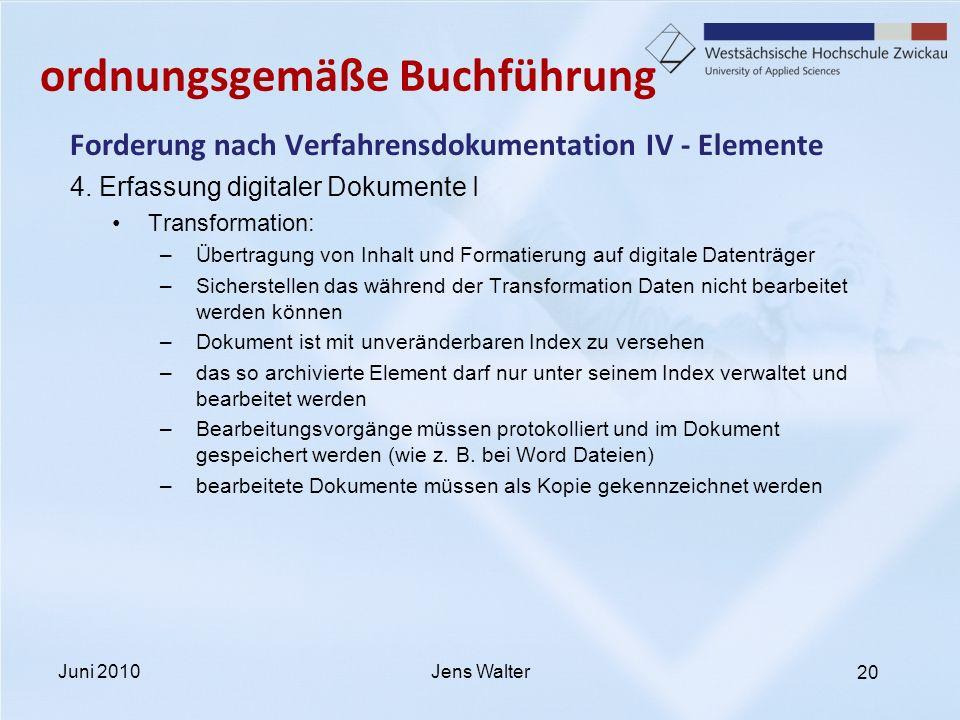 20 ordnungsgemäße Buchführung Forderung nach Verfahrensdokumentation IV - Elemente 4. Erfassung digitaler Dokumente I Transformation: –Übertragung von