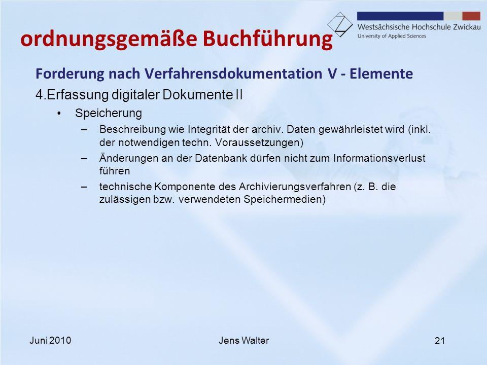 21 ordnungsgemäße Buchführung Forderung nach Verfahrensdokumentation V - Elemente 4.Erfassung digitaler Dokumente II Speicherung –Beschreibung wie Int