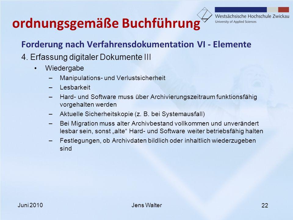 22 ordnungsgemäße Buchführung Forderung nach Verfahrensdokumentation VI - Elemente 4. Erfassung digitaler Dokumente III Wiedergabe –Manipulations- und