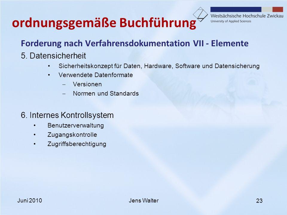 23 ordnungsgemäße Buchführung Forderung nach Verfahrensdokumentation VII - Elemente 5. Datensicherheit Sicherheitskonzept für Daten, Hardware, Softwar