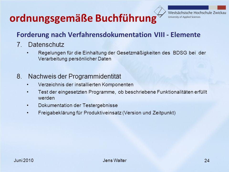 24 ordnungsgemäße Buchführung Forderung nach Verfahrensdokumentation VIII - Elemente 7.Datenschutz Regelungen für die Einhaltung der Gesetzmäßigkeiten