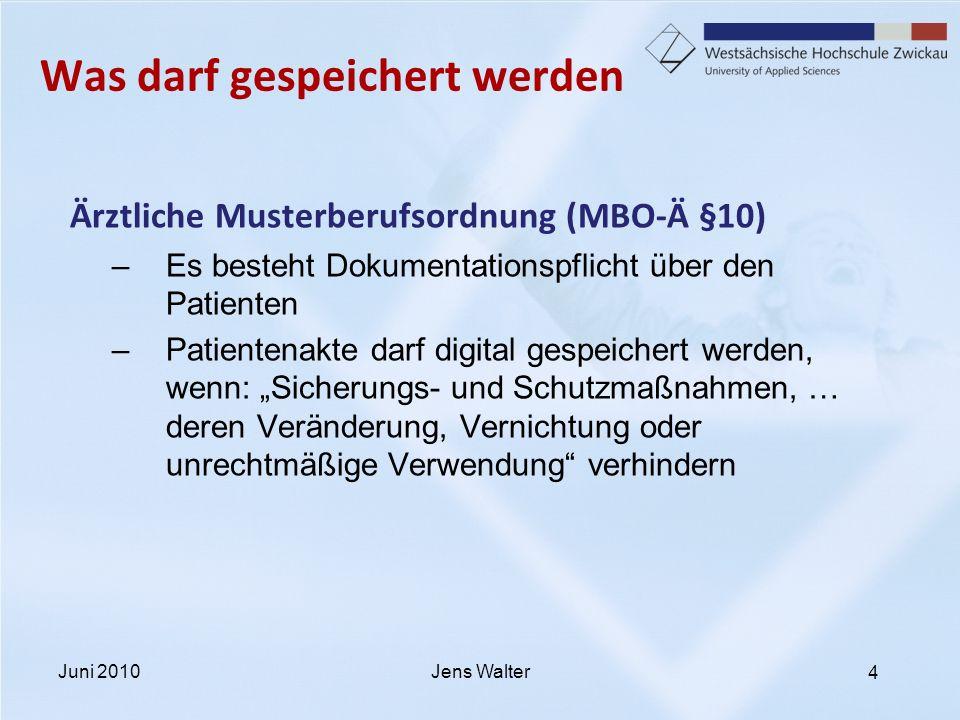 4 Was darf gespeichert werden Ärztliche Musterberufsordnung (MBO-Ä §10) –Es besteht Dokumentationspflicht über den Patienten –Patientenakte darf digit