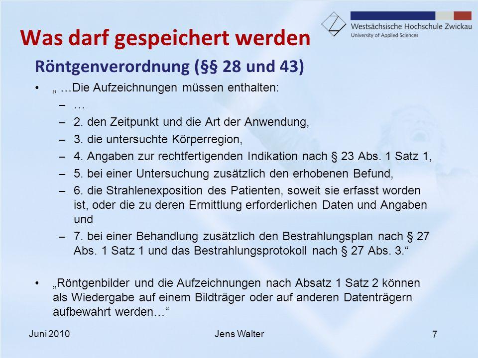 7 Was darf gespeichert werden Röntgenverordnung (§§ 28 und 43) …Die Aufzeichnungen müssen enthalten: –… –2. den Zeitpunkt und die Art der Anwendung, –