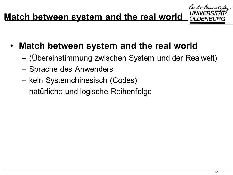 12 Match between system and the real world –(Übereinstimmung zwischen System und der Realwelt) –Sprache des Anwenders –kein Systemchinesisch (Codes) –