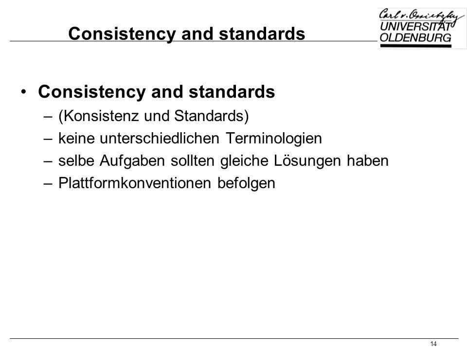 14 Consistency and standards –(Konsistenz und Standards) –keine unterschiedlichen Terminologien –selbe Aufgaben sollten gleiche Lösungen haben –Plattf