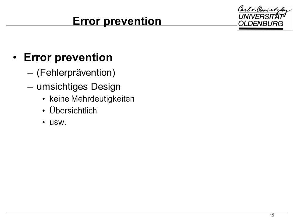 15 Error prevention –(Fehlerprävention) –umsichtiges Design keine Mehrdeutigkeiten Übersichtlich usw.