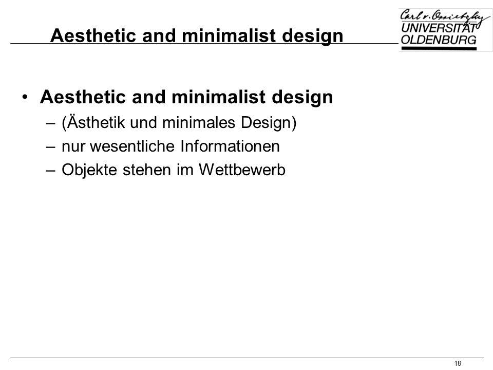 18 Aesthetic and minimalist design –(Ästhetik und minimales Design) –nur wesentliche Informationen –Objekte stehen im Wettbewerb
