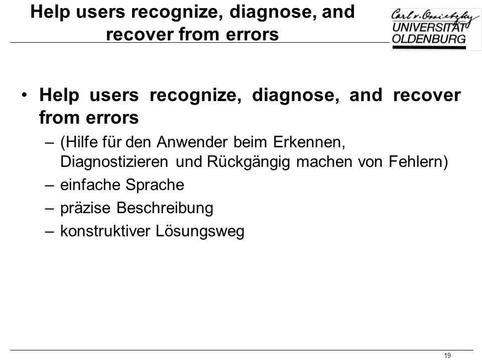 19 Help users recognize, diagnose, and recover from errors –(Hilfe für den Anwender beim Erkennen, Diagnostizieren und Rückgängig machen von Fehlern)