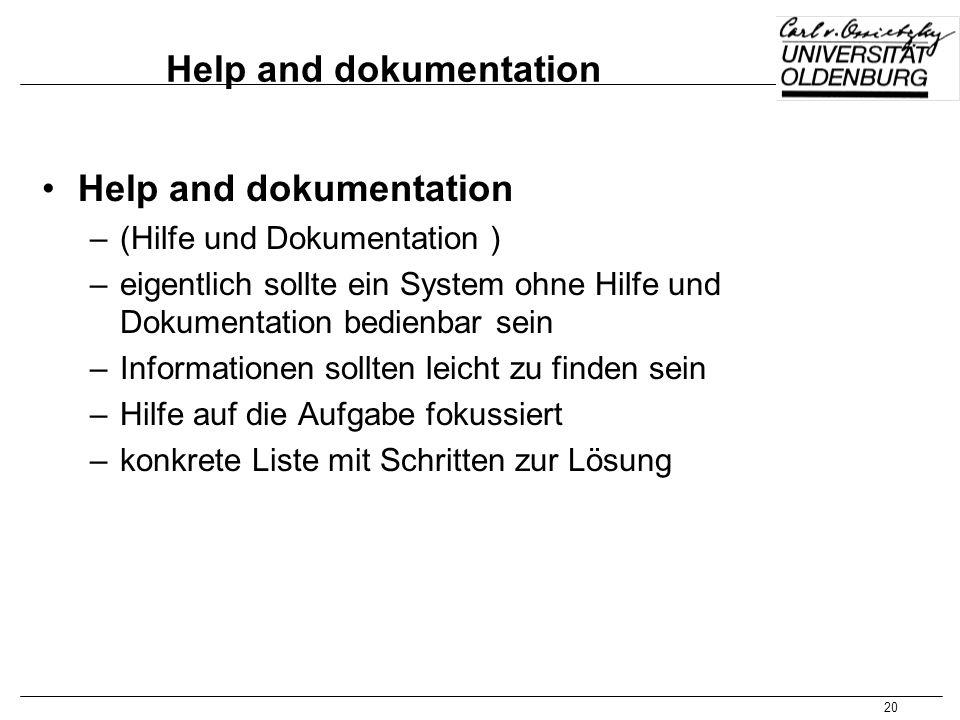 20 Help and dokumentation –(Hilfe und Dokumentation ) –eigentlich sollte ein System ohne Hilfe und Dokumentation bedienbar sein –Informationen sollten