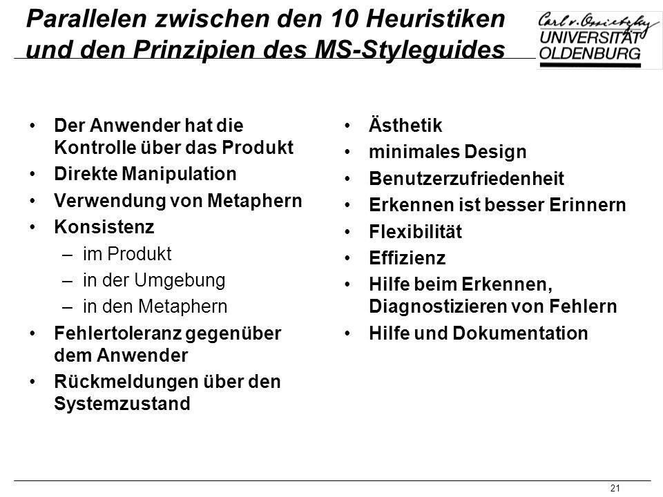 21 Parallelen zwischen den 10 Heuristiken und den Prinzipien des MS-Styleguides Der Anwender hat die Kontrolle über das Produkt Direkte Manipulation V