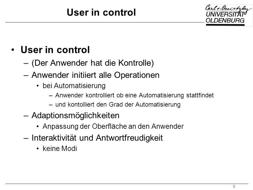 3 User in control –(Der Anwender hat die Kontrolle) –Anwender initiiert alle Operationen bei Automatisierung –Anwender kontrolliert ob eine Automatisi