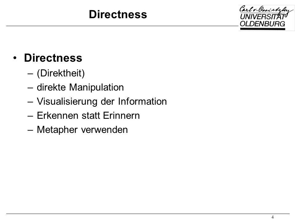 4 Directness –(Direktheit) –direkte Manipulation –Visualisierung der Information –Erkennen statt Erinnern –Metapher verwenden