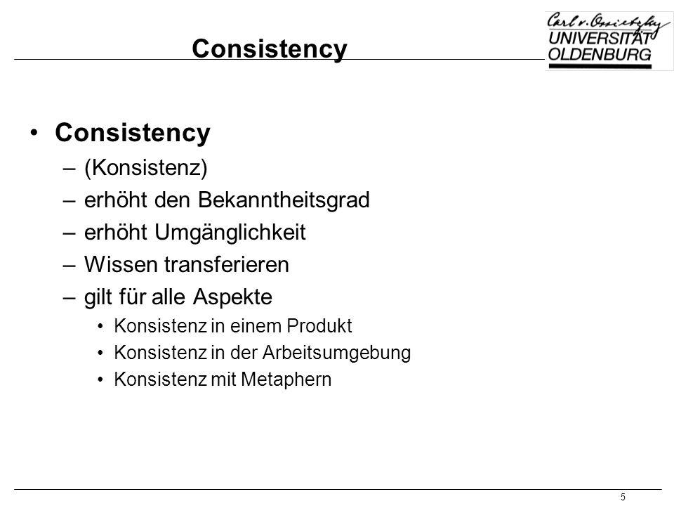 5 Consistency –(Konsistenz) –erhöht den Bekanntheitsgrad –erhöht Umgänglichkeit –Wissen transferieren –gilt für alle Aspekte Konsistenz in einem Produ