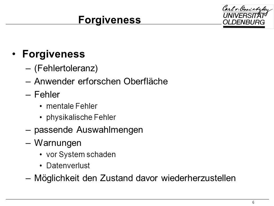 6 Forgiveness –(Fehlertoleranz) –Anwender erforschen Oberfläche –Fehler mentale Fehler physikalische Fehler –passende Auswahlmengen –Warnungen vor Sys