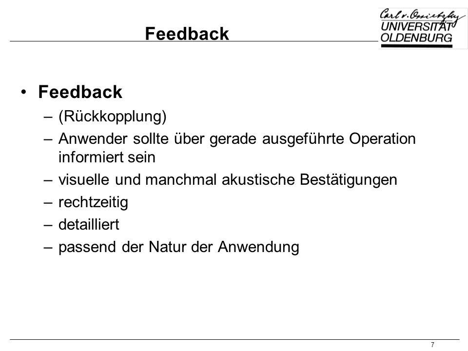 7 Feedback –(Rückkopplung) –Anwender sollte über gerade ausgeführte Operation informiert sein –visuelle und manchmal akustische Bestätigungen –rechtze