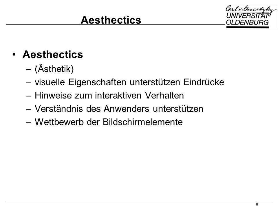 8 Aesthectics –(Ästhetik) –visuelle Eigenschaften unterstützen Eindrücke –Hinweise zum interaktiven Verhalten –Verständnis des Anwenders unterstützen
