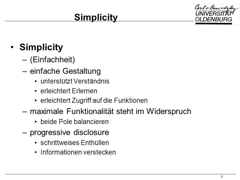9 Simplicity –(Einfachheit) –einfache Gestaltung unterstützt Verständnis erleichtert Erlernen erleichtert Zugriff auf die Funktionen –maximale Funktio