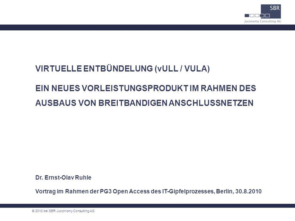 VIRTUELLE ENTBÜNDELUNG (vULL / VULA) EIN NEUES VORLEISTUNGSPRODUKT IM RAHMEN DES AUSBAUS VON BREITBANDIGEN ANSCHLUSSNETZEN Dr. Ernst-Olav Ruhle Vortra