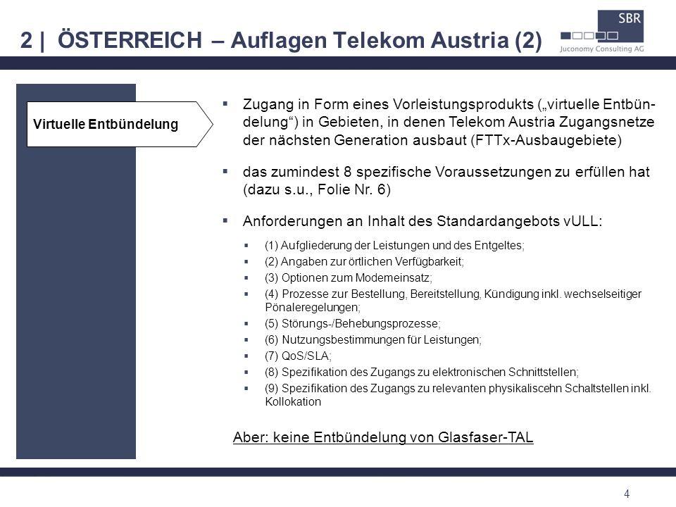 2 | ÖSTERREICH – Auflagen Telekom Austria (2) 4 Zugang in Form eines Vorleistungsprodukts (virtuelle Entbün- delung) in Gebieten, in denen Telekom Aus