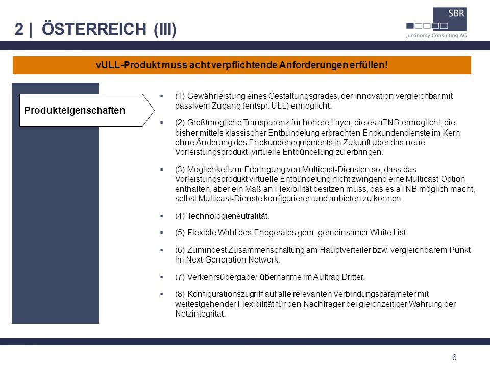 2 | ÖSTERREICH (III) 6 (1) Gewährleistung eines Gestaltungsgrades, der Innovation vergleichbar mit passivem Zugang (entspr. ULL) ermöglicht. (2) Größt