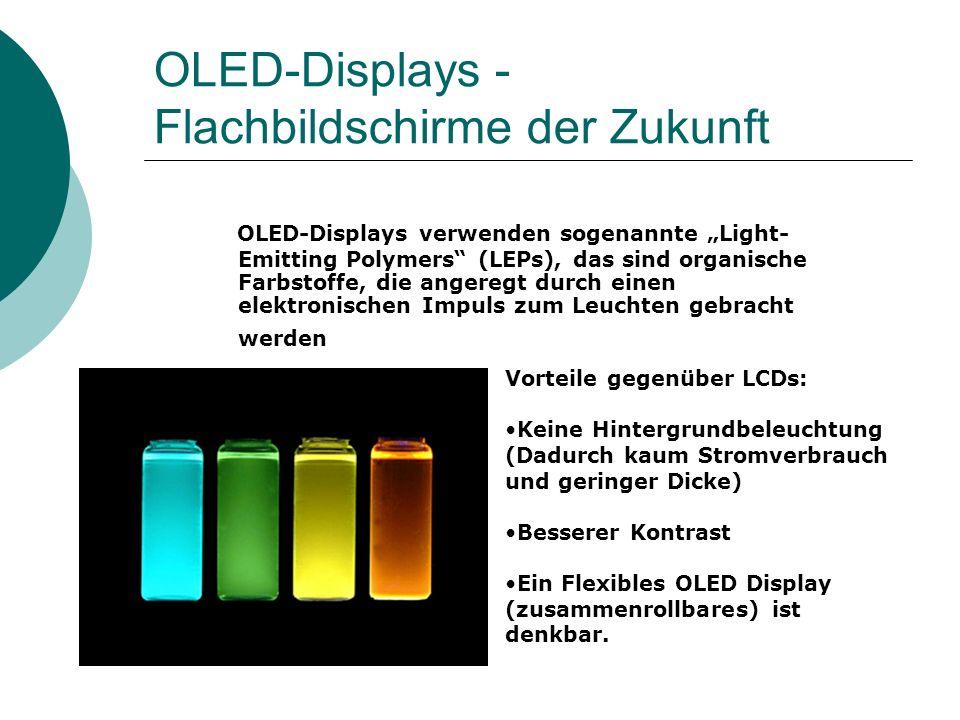 OLED-Displays - Flachbildschirme der Zukunft OLED-Displays verwenden sogenannte Light- Emitting Polymers (LEPs), das sind organische Farbstoffe, die a