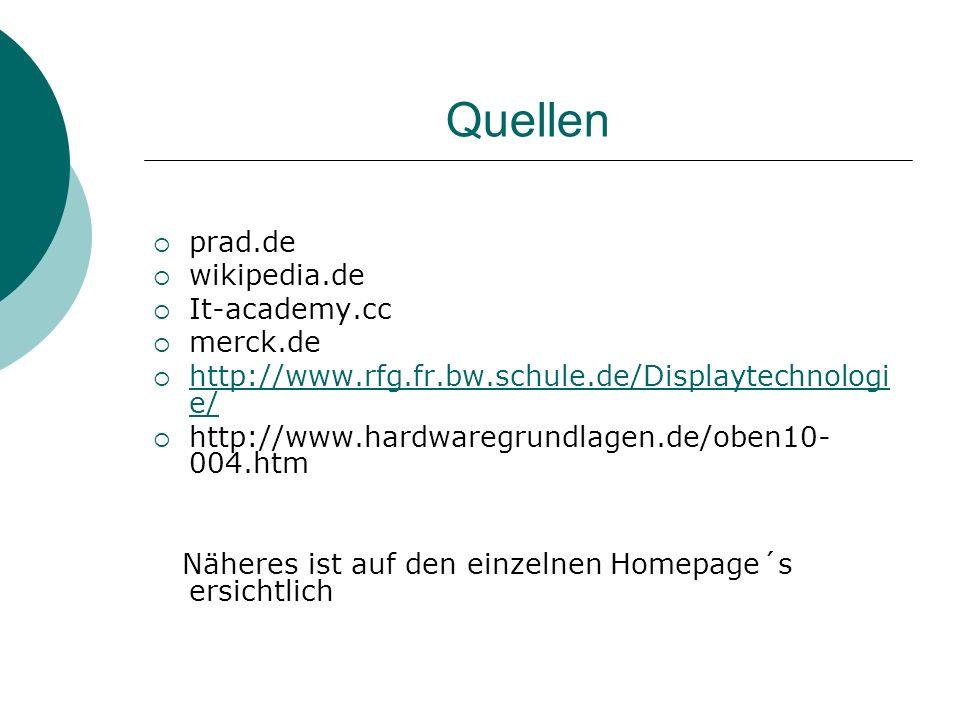 Quellen prad.de wikipedia.de It-academy.cc merck.de http://www.rfg.fr.bw.schule.de/Displaytechnologi e/ http://www.rfg.fr.bw.schule.de/Displaytechnolo