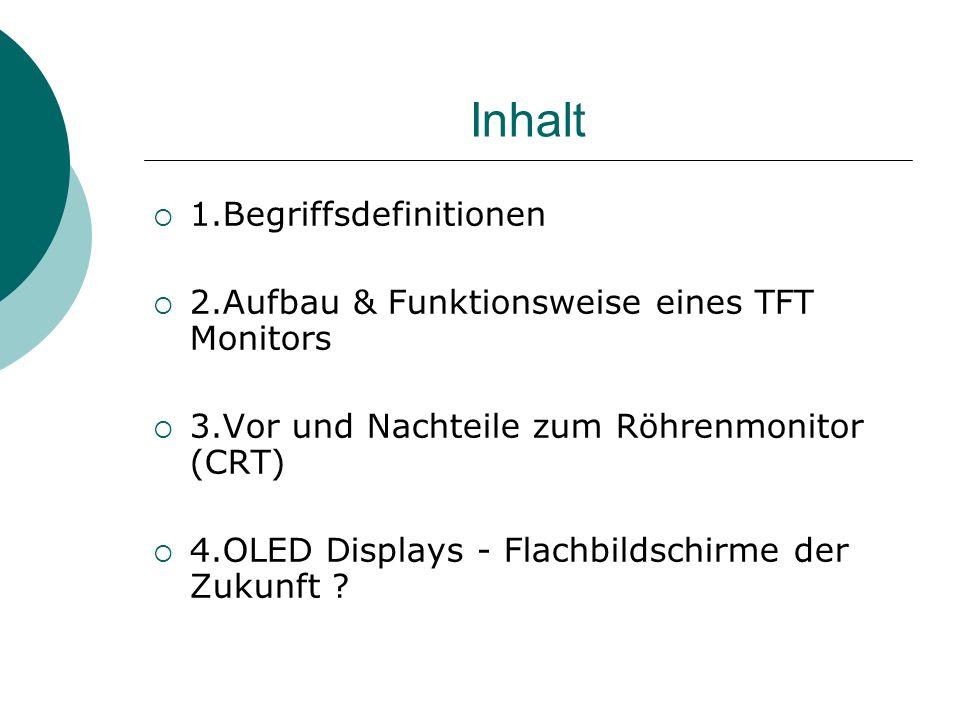 Inhalt 1.Begriffsdefinitionen 2.Aufbau & Funktionsweise eines TFT Monitors 3.Vor und Nachteile zum Röhrenmonitor (CRT) 4.OLED Displays - Flachbildschi