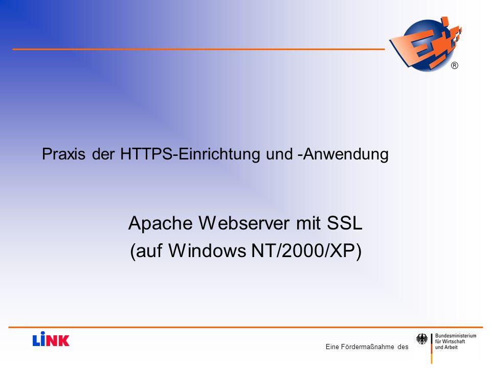 Eine Fördermaßnahme des ® Praxis der HTTPS-Einrichtung und -Anwendung Apache Webserver mit SSL (auf Windows NT/2000/XP)
