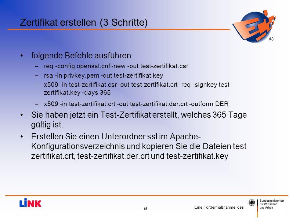 Eine Fördermaßnahme des ® 15 Zertifikat erstellen (3 Schritte) folgende Befehle ausführen: –req -config openssl.cnf -new -out test-zertifikat.csr –rsa