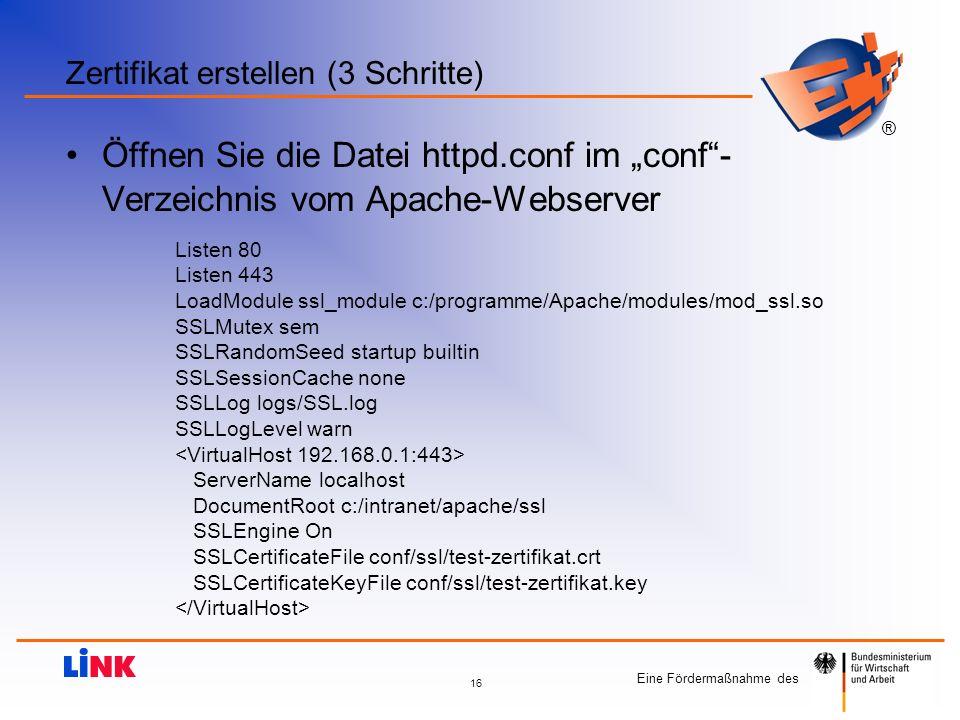 Eine Fördermaßnahme des ® 16 Zertifikat erstellen (3 Schritte) Öffnen Sie die Datei httpd.conf im conf- Verzeichnis vom Apache-Webserver Listen 80 Lis