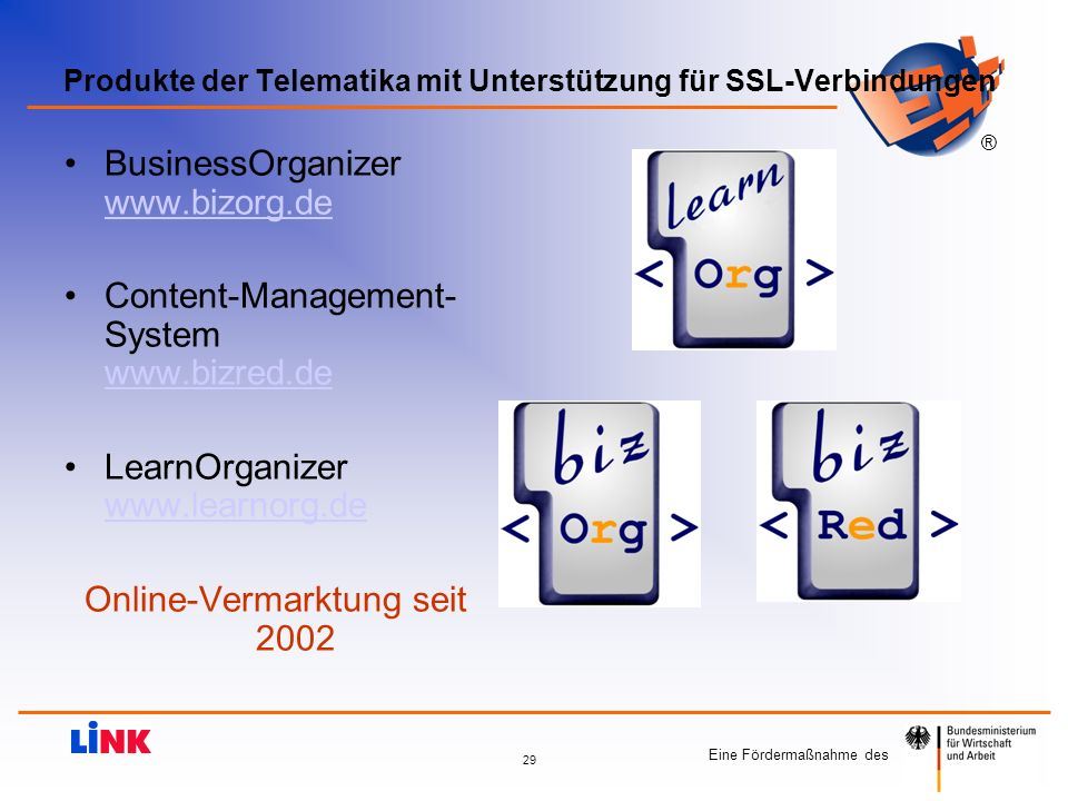 Eine Fördermaßnahme des ® 29 Produkte der Telematika mit Unterstützung für SSL-Verbindungen BusinessOrganizer www.bizorg.de www.bizorg.de Content-Mana