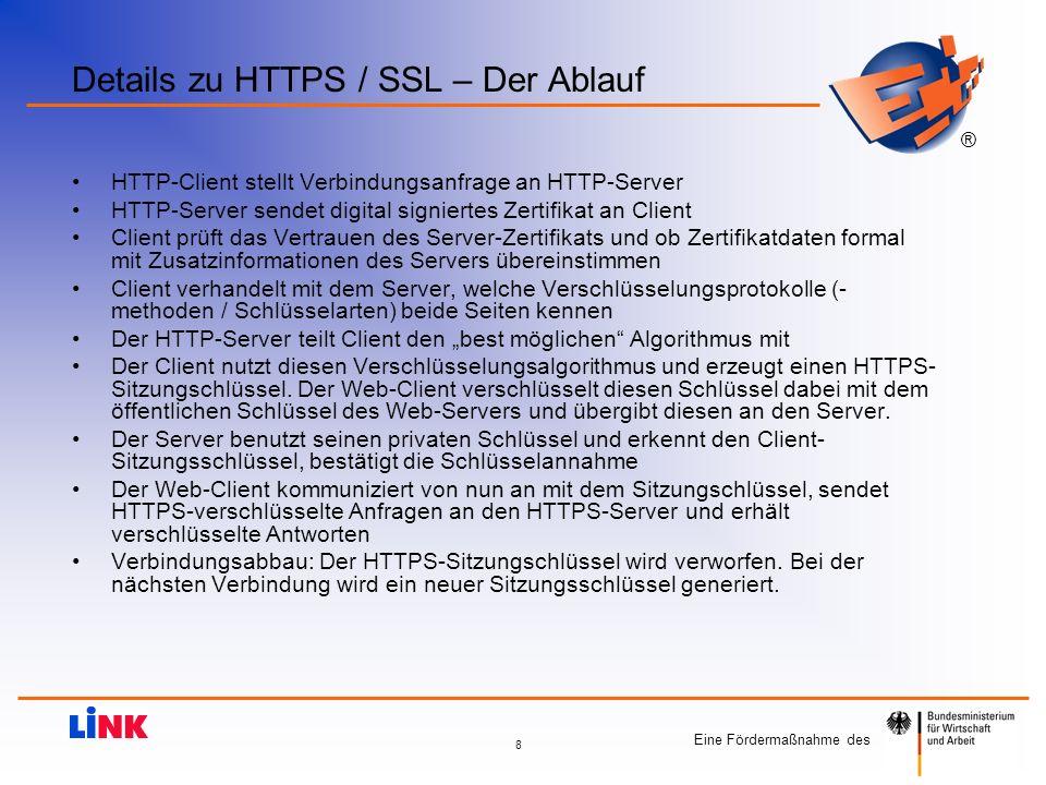 Eine Fördermaßnahme des ® 8 Details zu HTTPS / SSL – Der Ablauf HTTP-Client stellt Verbindungsanfrage an HTTP-Server HTTP-Server sendet digital signie