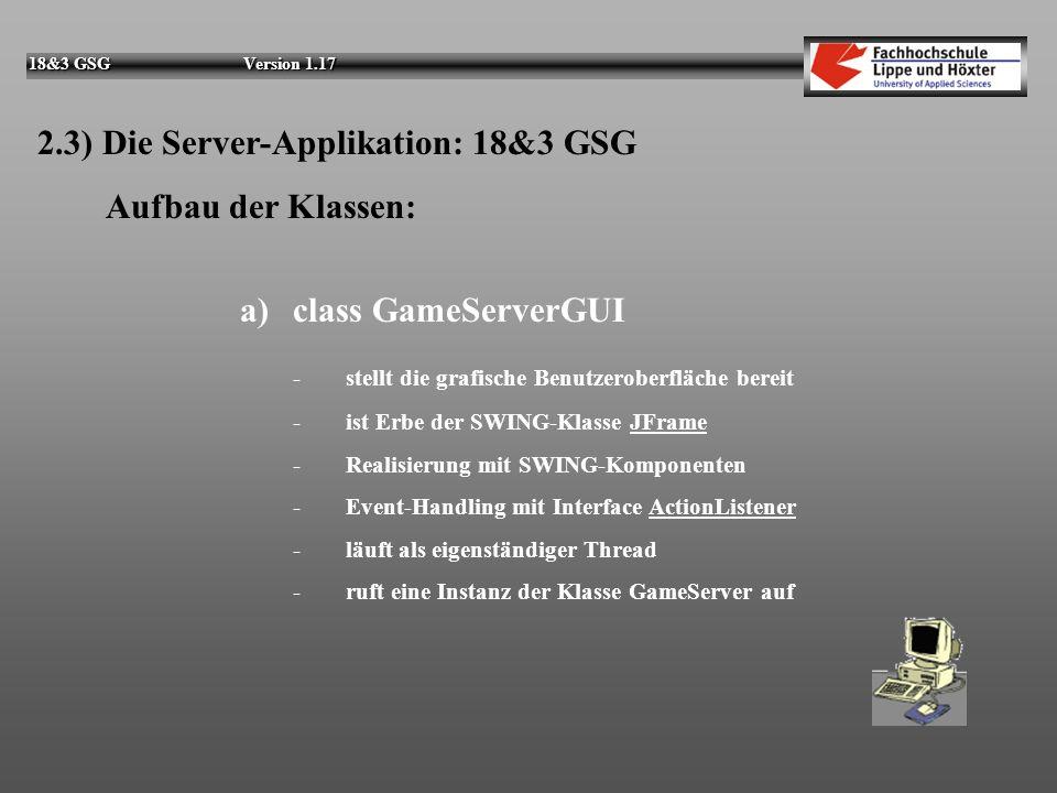 18&3 GSG Version 1.17 Einfache Info- und Hilfefunktionen wurden mit eigenen JFrame-Objekten realisiert. 2.2) Die Server-Applikation: 18&3 GSG Die graf
