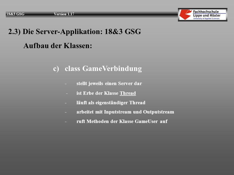 18&3 GSG Version 1.17 2.3) Die Server-Applikation: 18&3 GSG Aufbau der Klassen: b)class GameServer - verwaltet den Start / das Sperren von Servern - i