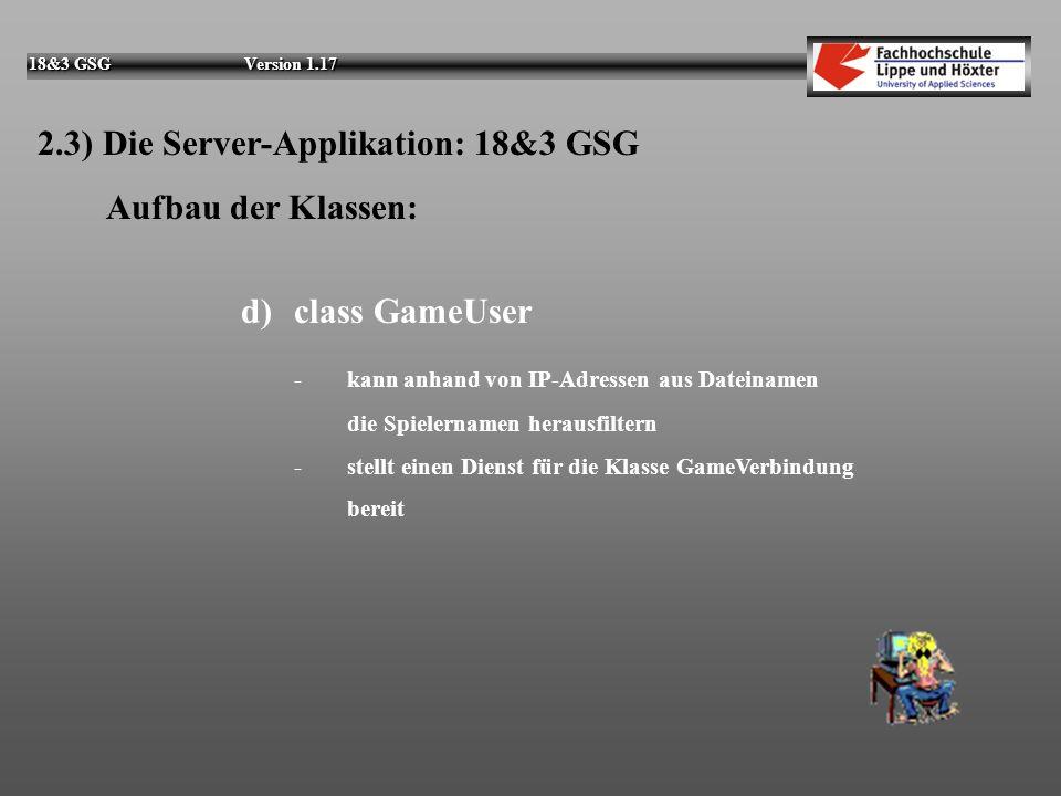 18&3 GSG Version 1.17 2.3) Die Server-Applikation: 18&3 GSG Aufbau der Klassen: c)class GameVerbindung - stellt jeweils einen Server dar - ist Erbe de