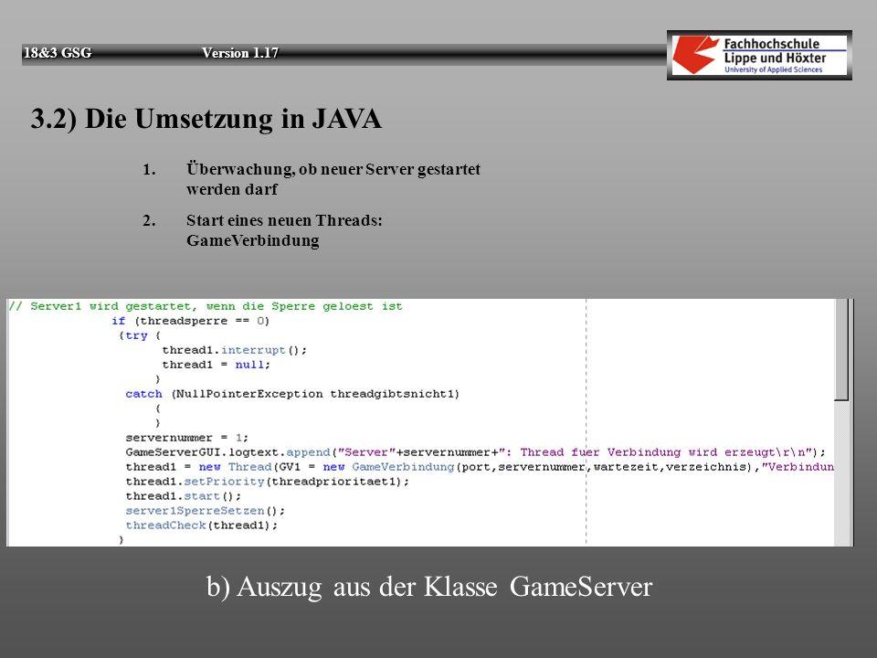 18&3 GSG Version 1.17 3.2) Die Umsetzung in JAVA 1. Übergabe der Konfigurationsparameter 2. Neuer THREAD: GameServer a) Auszug aus der Klasse GameServ