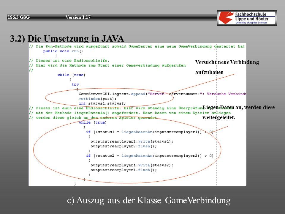 18&3 GSG Version 1.17 3.2) Die Umsetzung in JAVA b) Auszug aus der Klasse GameServer 1.Überwachung, ob neuer Server gestartet werden darf 2.Start eine