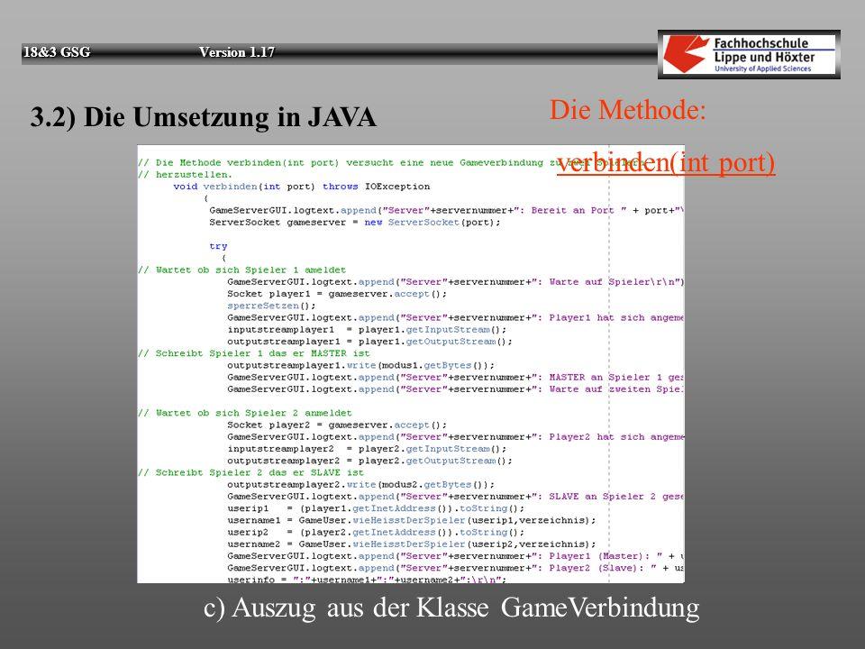 18&3 GSG Version 1.17 3.2) Die Umsetzung in JAVA c) Auszug aus der Klasse GameVerbindung Versucht neue Verbindung aufzubauen Liegen Daten an, werden d