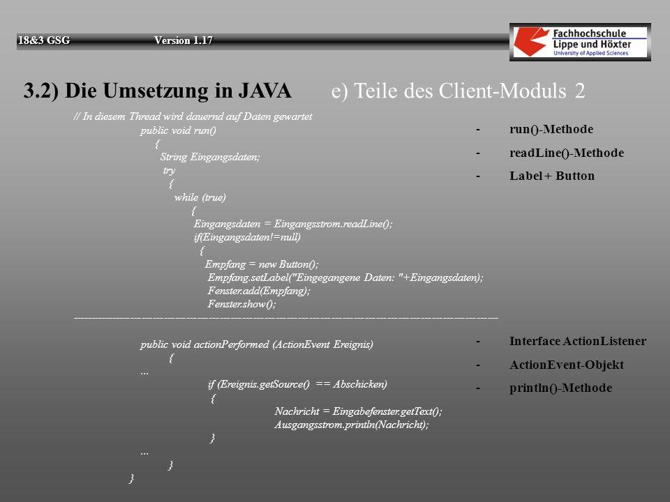 18&3 GSG Version 1.17 e) Teile des Client-Moduls 1 3.2) Die Umsetzung in JAVA import java.io.*; import java.net.*; -----------------------------------