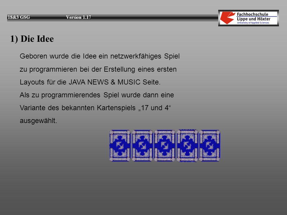 18&3 GSG Version 1.17 2.3) Die Server-Applikation: 18&3 GSG Aufbau der Klassen: b)class GameServer - verwaltet den Start / das Sperren von Servern - ist Erbe der Klasse Thread -läuft als eigenständiger Thread -ruft Instanzen der Klasse GameVerbindung auf