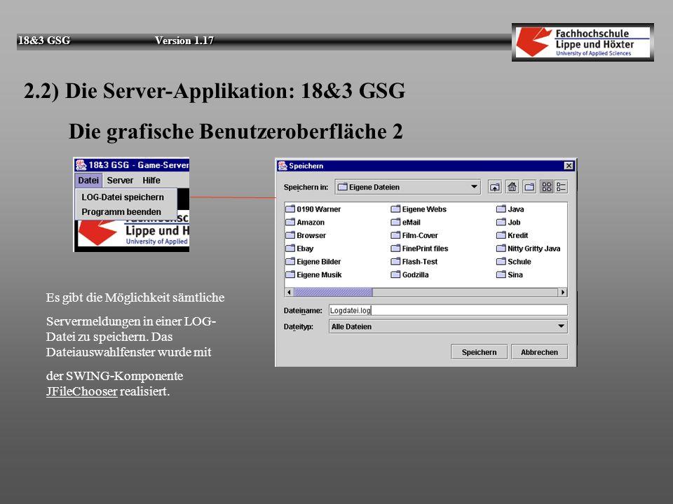 18&3 GSG Version 1.17 2.2) Die Server-Applikation: 18&3 GSG Die grafische Benutzeroberfläche 2 Es gibt die Möglichkeit sämtliche Servermeldungen in einer LOG- Datei zu speichern.